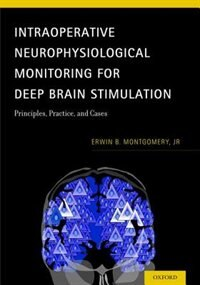 Book Intraoperative Neurophysiological Monitoring for Deep Brain Stimulation: Principles, Practice and… by Erwin B. Montgomery
