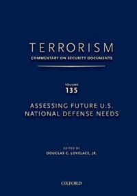 Terrorism: Commentary on Security Documents Volume 135: Assessing Future U.S. National Defense Needs