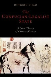 Book The Confucian-Legalist State: A New Theory of Chinese History by Dingxin Zhao