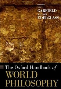 Book The Oxford Handbook of World Philosophy by Jay L. Garfield