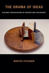 Book The Drama of Ideas: Platonic Provocations in Theater and Philosophy by Martin Puchner
