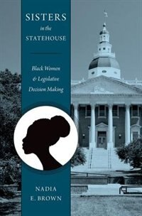 Book Sisters in the Statehouse: Black Women and Legislative Decision Making by Nadia Brown