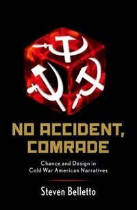 Book No Accident, Comrade: Chance and Design in Cold War American Narratives by Steven Belletto