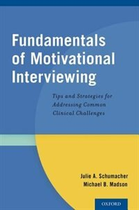 Book Fundamentals of Motivational Interviewing: Tips and Strategies for Addressing Common Clinical… by Julie A. Schumacher