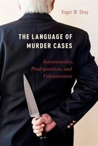 Book The Language of Murder Cases: Intentionality, Predisposition, and Voluntariness by Roger W. Shuy