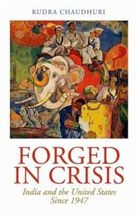 Book Forged in Crisis: India and the United States Since 1947 by Rudra Chaudhuri