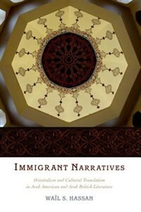 Book Immigrant Narratives: Orientalism and Cultural Translation in Arab American and Arab British… by Wail S. Hassan