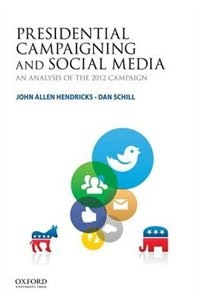 Book Presidential Campaigning and Social Media: An Analysis of the 2012 Campaign by John Allen Hendricks