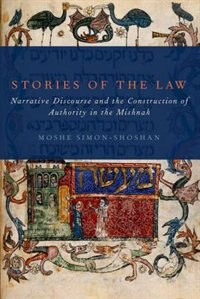 Book Stories of the Law: Narrative Discourse and the Construction of Authority in the Mishnah by Moshe Simon-Shoshan