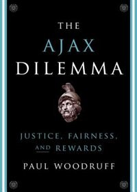 Book The Ajax Dilemma: Justice, Fairness, and Rewards by Paul Woodruff