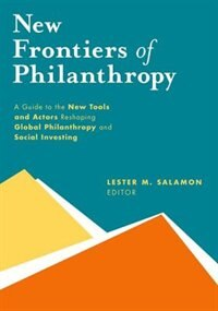 New Frontiers of Philanthropy: A Guide to the New Tools and New Actors that Are Reshaping Global…