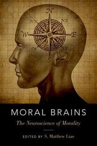 Book Moral Brains: The Neuroscience of Morality by Matthew S. Liao