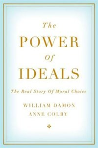 The Power of Ideals: The Real Story of Moral Choice