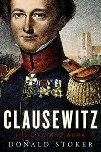 Book Clausewitz: His Life and Work by Donald Stoker