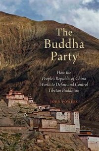 Book The Buddha Party: How the Peoples Republic of China Works to Define and Control Tibetan Buddhism by John Powers
