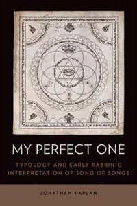 Book My Perfect One: Typology and Early Rabbinic Interpretation of Song of Songs by Jonathan Kaplan
