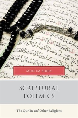 Book Scriptural Polemics: The Quran and Other Religions by Munim Sirry