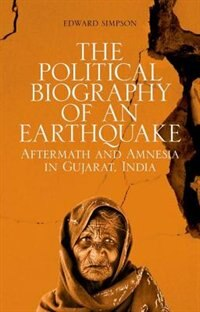 Book The Political Biography of an Earthquake: Aftermath and Amnesia in Gujarat, India by Edward Simpson