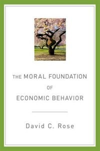 Book The Moral Foundation of Economic Behavior by David C. Rose