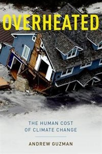 Book Overheated: The Human Cost of Climate Change by Andrew T. Guzman
