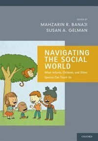 Book Navigating the Social World: What Infants, Children, and Other Species Can Teach Us by Mahzarin R. Banaji