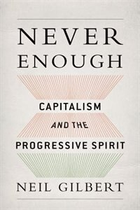 Book Never Enough: Capitalism and the Progressive Spirit by Neil Gilbert