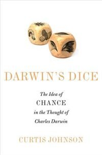 Book Darwins Dice: The Idea of Chance in the Thought of Charles Darwin by Curtis Johnson