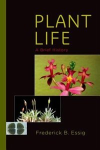 Book Plant Life: A Brief History by Frederick B. Essig
