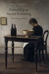 Book Friendship as Sacred Knowing: Overcoming Isolation by Samuel Kimbriel