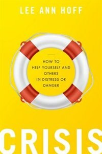Book Crisis: How to Help Yourself and Others in Distress or Danger by Lee Ann Hoff
