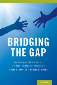 Book Bridging the Gap: How Community Health Workers Promote the Health of Immigrants by Sally Findley