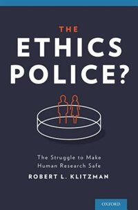 Book The Ethics Police?: The Struggle to Make Human Research Safe by Robert Klitzman