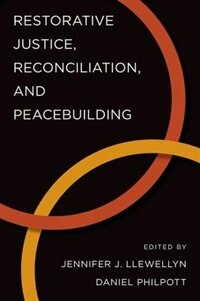 Book Restorative Justice, Reconciliation, and Peacebuilding by Jennifer J. Llewellyn