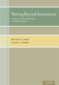 Book Moving Beyond Assessment: A practical guide for beginning helping professionals by Melissa D. Grady