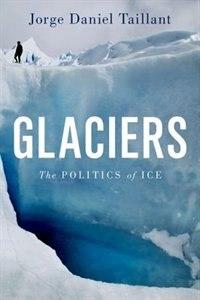 Book Glaciers: The Politics of Ice by Jorge Daniel Taillant