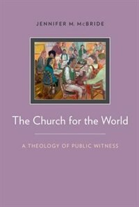 Book The Church for the World: A Theology of Public Witness by Jennifer Mcbride