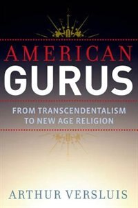 Book American Gurus: From Transcendentalism to New Age Religion by Arthur Versluis