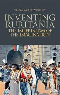 Book Inventing Ruritania: The Imperialism of the Imagination by Vesna Goldsworthy