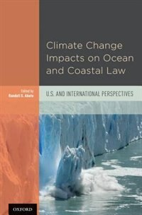 Book Climate Change Impacts on Ocean and Coastal Law: U.S. and International Perspectives by Randall S. Abate