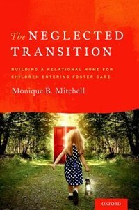 Book The Neglected Transition: Building a Relational Home for Children Entering Foster Care by Monique Mitchell