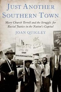 Book Just Another Southern Town: Mary Church Terrell and the Struggle for Racial Justice in the Nations… by Joan Quigley