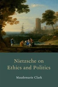 Book Nietzsche on Ethics and Politics by Maudemarie Clark