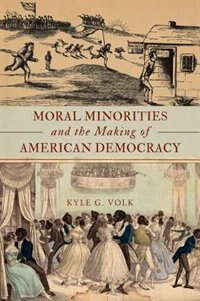 Book Moral Minorities and the Making of American Democracy by Kyle G. Volk