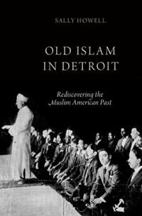 Book Old Islam in Detroit: Rediscovering the Muslim American Past by Sally Howell