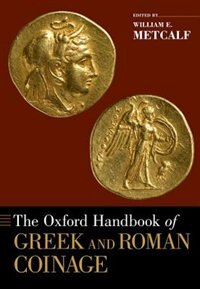 Book The Oxford Handbook of Greek and Roman Coinage by William E. Metcalf