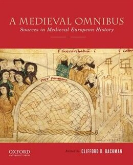 Book A Medieval Omnibus: Sources in Medieval European History by Clifford R. Backman