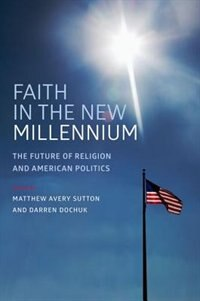 Book Faith in the New Millennium: The Future of Religion and American Politics by Matthew Avery Sutton