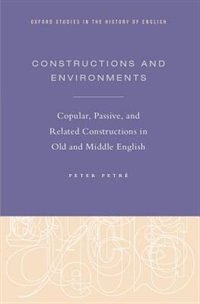 Book Constructions and Environments: Copular, Passive, and Related Constructions in Old and Middle… by Peter Petre
