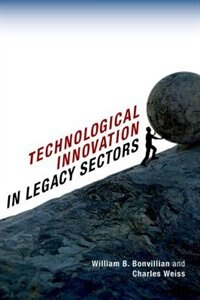 Book Technological Innovation in Legacy Sectors by William B. Bonvillian