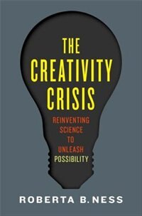 Book The Creativity Crisis: Reinventing Science to Unleash Possibility by Roberta Ness